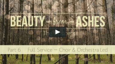 Beauty From Ashes, Part 6 — Full Service (Choir & Orchestra Led)