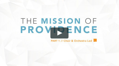 The Mission of Providence, Part 1 — Full Service (Choir & Orchestra Led)