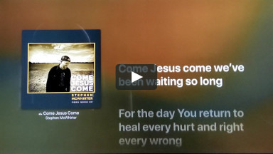 Come Jesus Come - Stephen McWhirter | Lyric Video | cconlinechurch.com