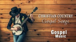 COUNTRY GOSPEL SONG 2018 - Christian Country Gospel Songs - Inspirational Country Songs 2018