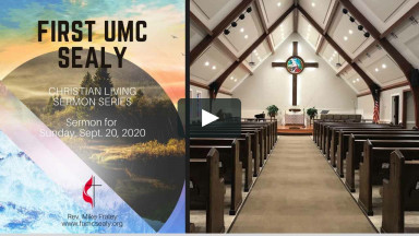 Sermon 9-20-2First UMC Sealy - Sermon for Sunday, Sept. 20, 20200