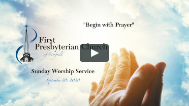 "Sunday Worship ""Begin with Prayer"" - September 20, 2020 (Sound begins around minute 6)"