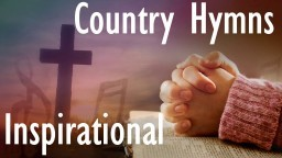 COUNTRY GOSPEL SONG 2017 - Inspirational Country Songs 2017 - Top Christian Country Songs 2017