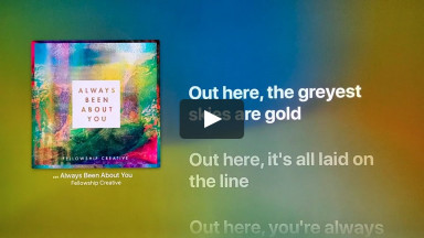 ALWAYS BEEN ABOUT YOU BY FELLOWSHIP CREATIVE at cconlinechurch.com Lyric Videos