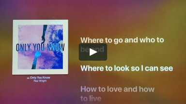 ONLY YOU KNOW BY PAUL WRIGHT at cconlinechurch.com Lyric Videos