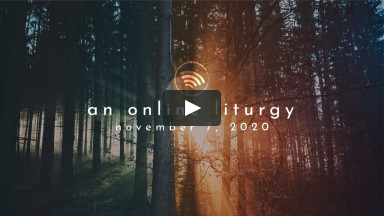 Online Liturgy: Nov. 7, 2020 - Living the Good News Pt. 3: Your Greatest Debt
