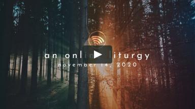Online Liturgy: Nov. 14, 2020 - Living the Good News Pt. 4: Awakening
