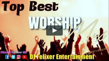 English Gospel Songs & Worship Mix {DJ Felixer Ent}