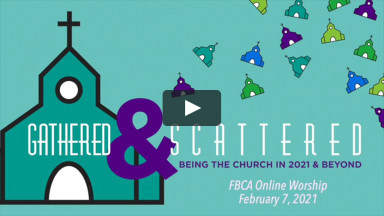 Gathered & Scattered- Acts 1 (FBCA Online Worship Feb 7 2021)