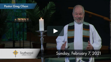 Online Worship February 7, 2021 - Southwood Lutheran Church