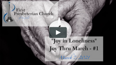 "Worship Service ""Joy in Loneliness"" - March 7, 2021"