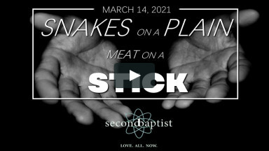 """Snakes on a Plain, Meat on a Stick"" - Second Baptist Lubbock, TX Worship Service - March 14 2021"
