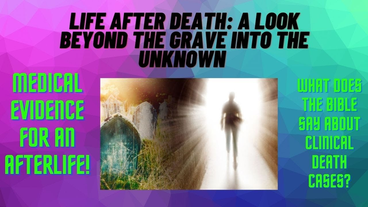 Life After Death: A Look Beyond the Grave into the Unknown