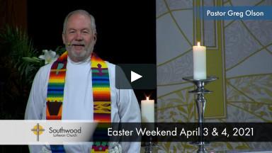 Easter Weekend Online Worship April 3 & 4, 2021 - Southwood Lutheran Church