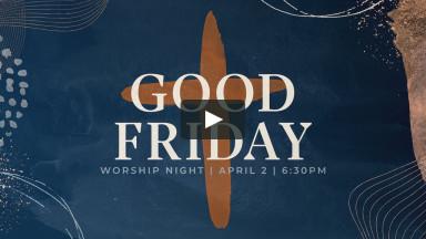 Good Friday Worship Night - 4/2/2021