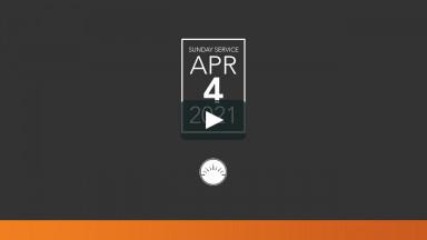 Sunday Service ; April 4, 2021