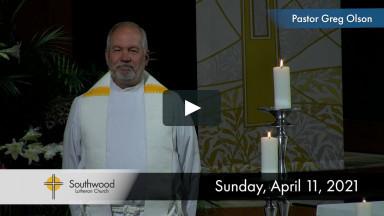 Online Worship April 11, 2021 - Southwood Lutheran Church