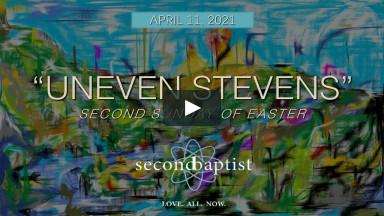 """Worship Service - April 11, 2021 - """"Uneven Stevens"""""""