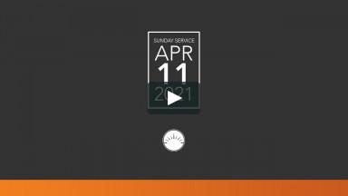 Sunday Service — April 11, 2021