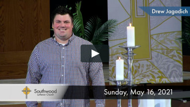 Online Worship May 16, 2021 - Southwood Lutheran Church