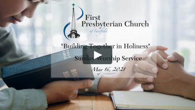 "Sunday Worship Services - May 16, 2021 ""Building Together in Holiness"""