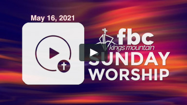 Sunday Worship ~ May 16, 2021