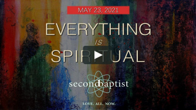 Everything is Spiritual - May 23, 2021 - Second Baptist Church, Lubbock, TX