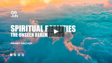 Part-1: The Unseen Realm (Spiritual Realities) | Ashish Raichur