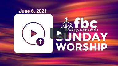 Sunday Worship ~ June 6, 2021