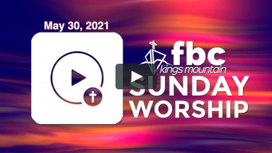 Sunday Worship ~ May 30, 2021
