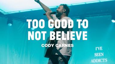 Cody Carnes - Too Good To Not Believe