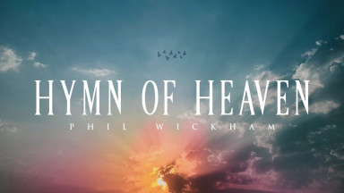 Hymn Of Heaven - Phil Wickham