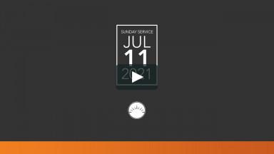 Sunday Service — July 11, 2021