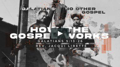 How the Gospel Works II Traditional Worship II July 18, 2021