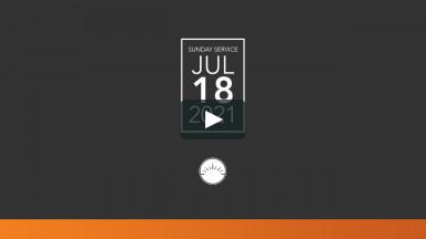 Sunday Service — July 18, 2021