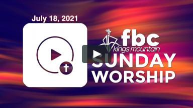 Sunday Worship ~ July 18, 2021
