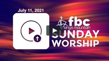 Sunday Worship ~ July 11, 2021