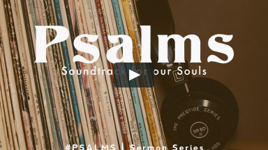 PSALMS | Soundtrack for our Souls | Summer 2021 Great Failure – Greater Mercy | Psalm 51