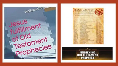 55 Old Testament MESSIANIC PROPHECIES fulfilled by JESUS