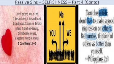 Series on PASSIVE SINS    SELFISHNESS  (Contd)