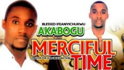 Blessed Ifeanyichukwu Akabogu - Merciful Time - Latest 2018 Nigerian Gospel Music Video