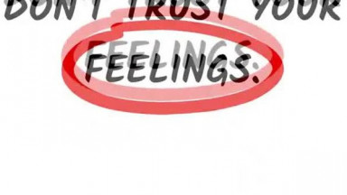 Don't Trust Your Feelings