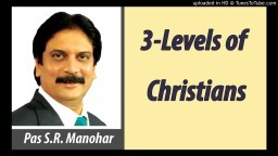 3 levels of Christians - Bro S.R.Manohar  English Chrisitian Message