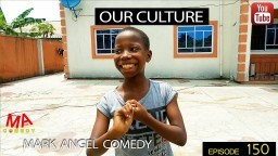 OUR CULTURE (Mark Angel Comedy) (Episode 150)