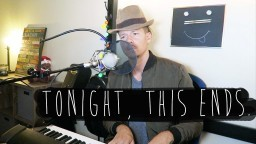 """""""Tonight, This Ends"""" (Original Song) // DAY 8"""